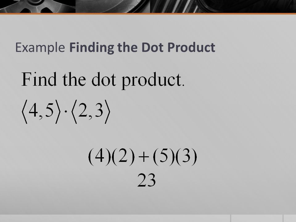 24. Dot Product of Vectors. What you'll learn about  How to find ...