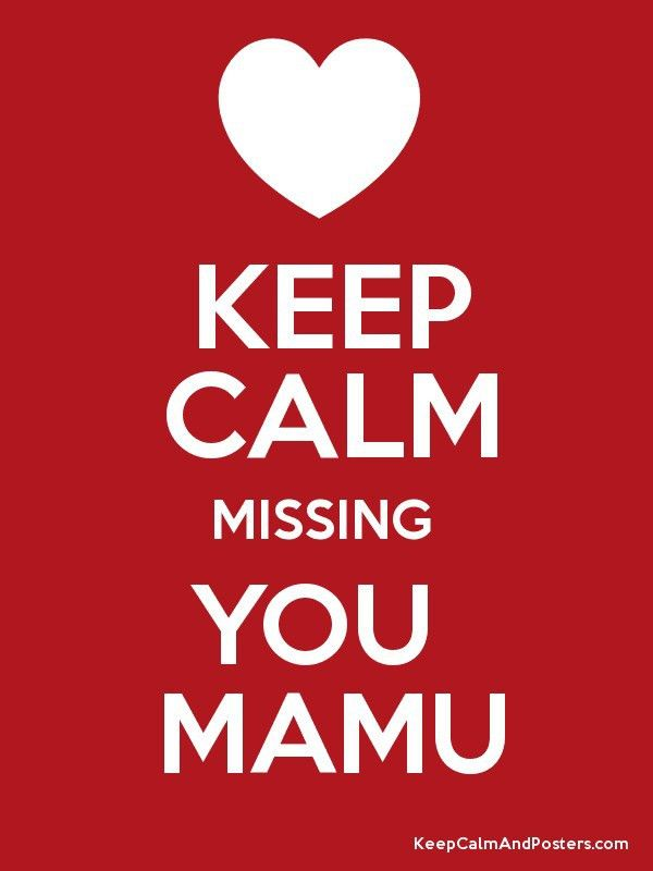 KEEP CALM MISSING YOU MAMU - Keep Calm and Posters Generator ...