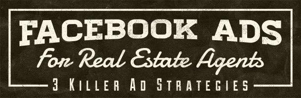 Facebook Ads For Real Estate Agents: 3 Killer Ad Strategies