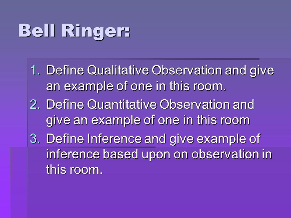 Bell Ringer: 1.Define Qualitative Observation and give an example ...