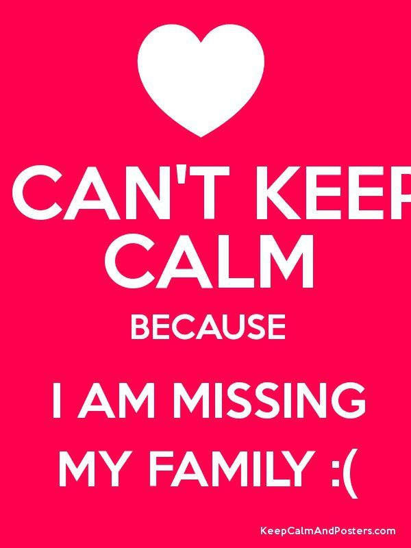 I CAN'T KEEP CALM BECAUSE I AM MISSING MY FAMILY :( - Keep Calm ...