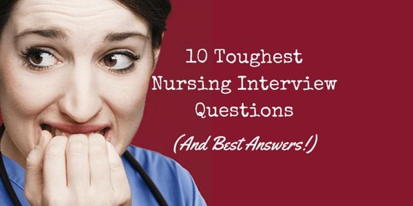 10 Toughest Nursing Interview Questions (And Best Answers ...