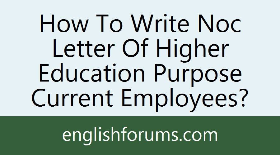 How To Write Noc Letter Of Higher Education Purpose Current Employees?