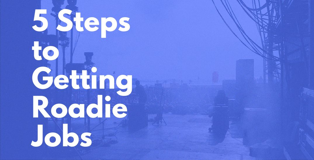 5 Steps To Getting Roadie Jobs, Working With Bands On Tour. – Andy ...