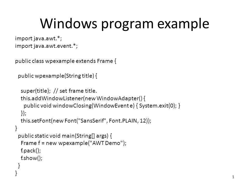 1 Windows program example import java.awt.*; import java.awt.event ...