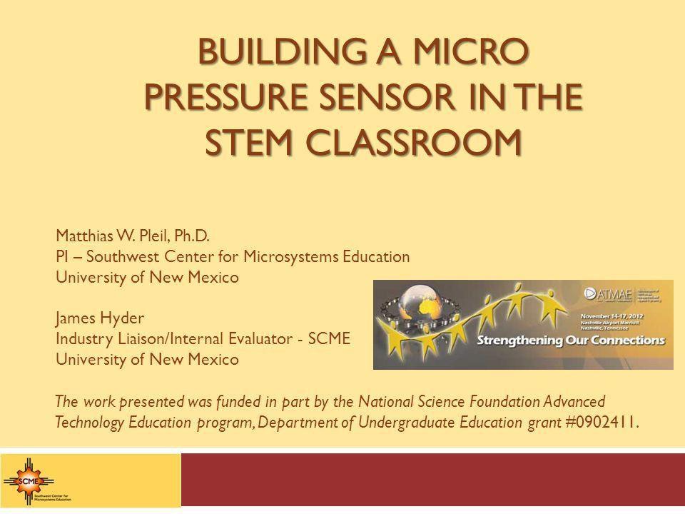 BUILDING A MICRO PRESSURE SENSOR IN THE STEM CLASSROOM Matthias W ...