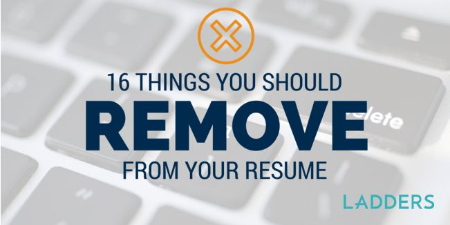 16 Things You Should Remove From Your Resume | Ladders