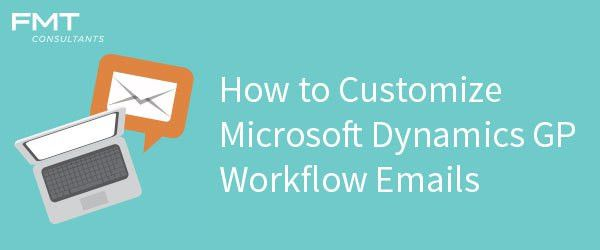 How to Customize Microsoft Dynamics GP Workflow Emails – FMT