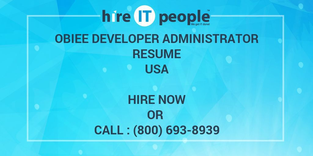 OBIEE Developer Administrator Resume - Hire IT People - We get IT done