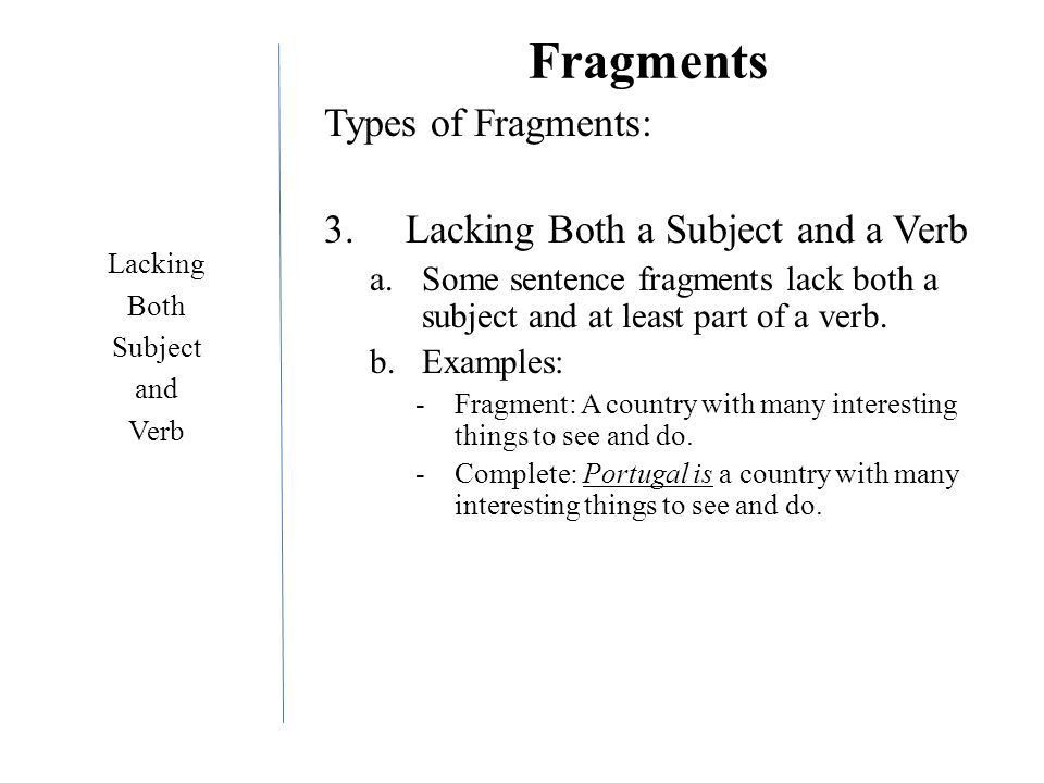 "Fragments A ""fragment"" is when a sentence is missing an aspect of ..."