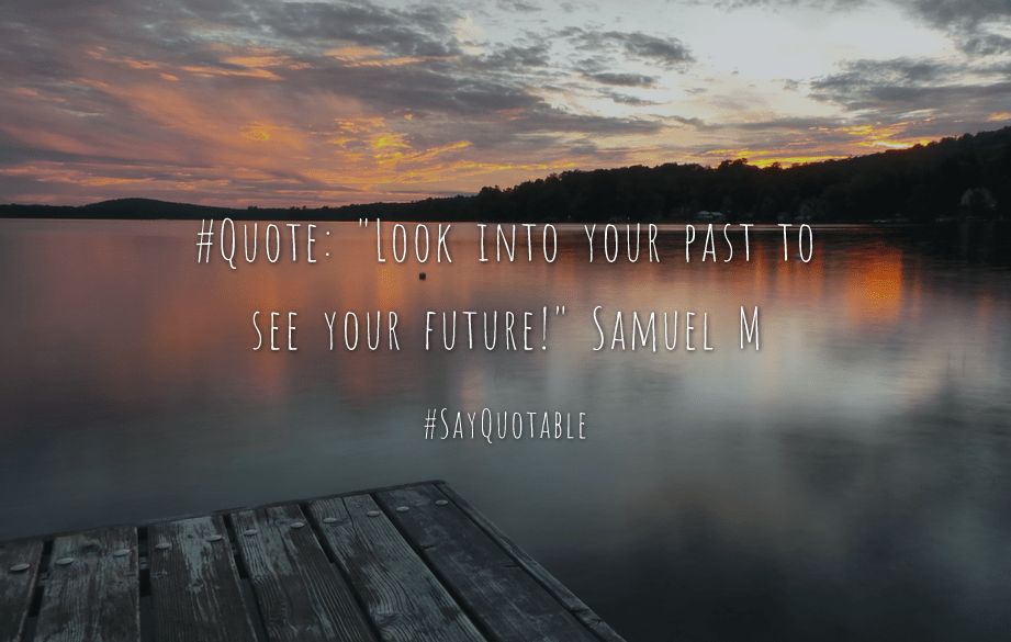 "Quote About #Quote: ""Look into your past to see your future ..."