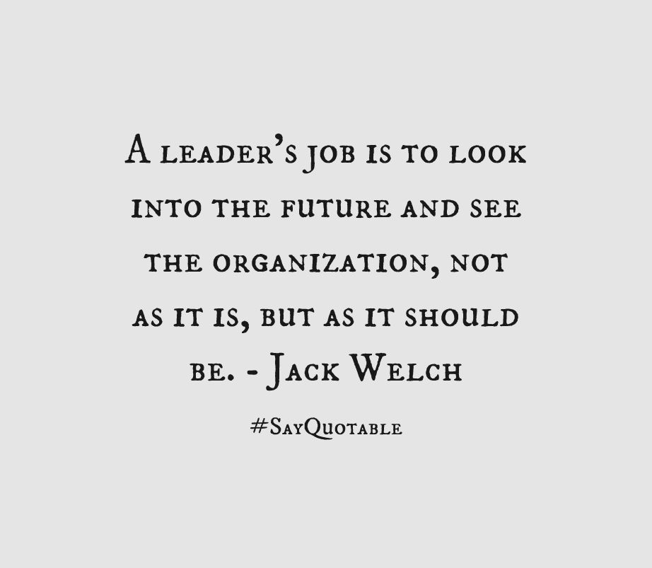 Quote About A leader's job is to look into the future and see the ...