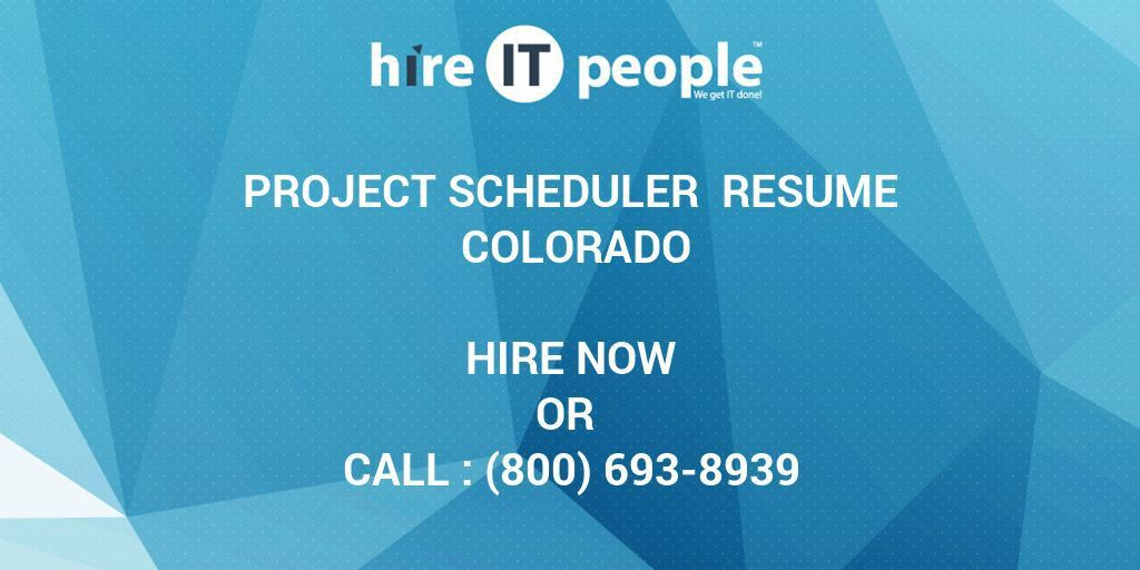 PROJECT SCHEDULER Resume Colorado - Hire IT People - We get IT done