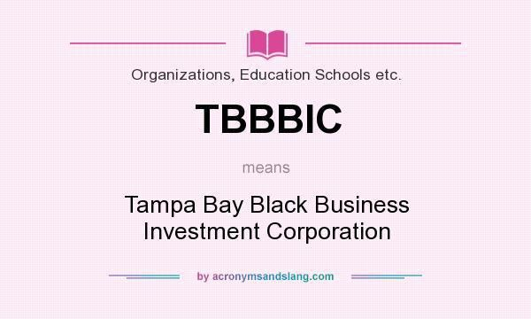 What does TBBBIC mean? - Definition of TBBBIC - TBBBIC stands for ...