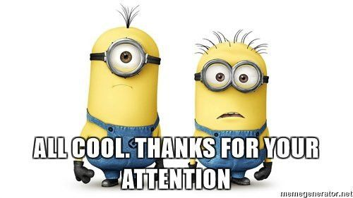 All cool. Thanks for your attention - Innocent Minions | Meme ...