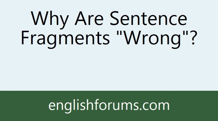 """Why Are Sentence Fragments """"Wrong""""?"""