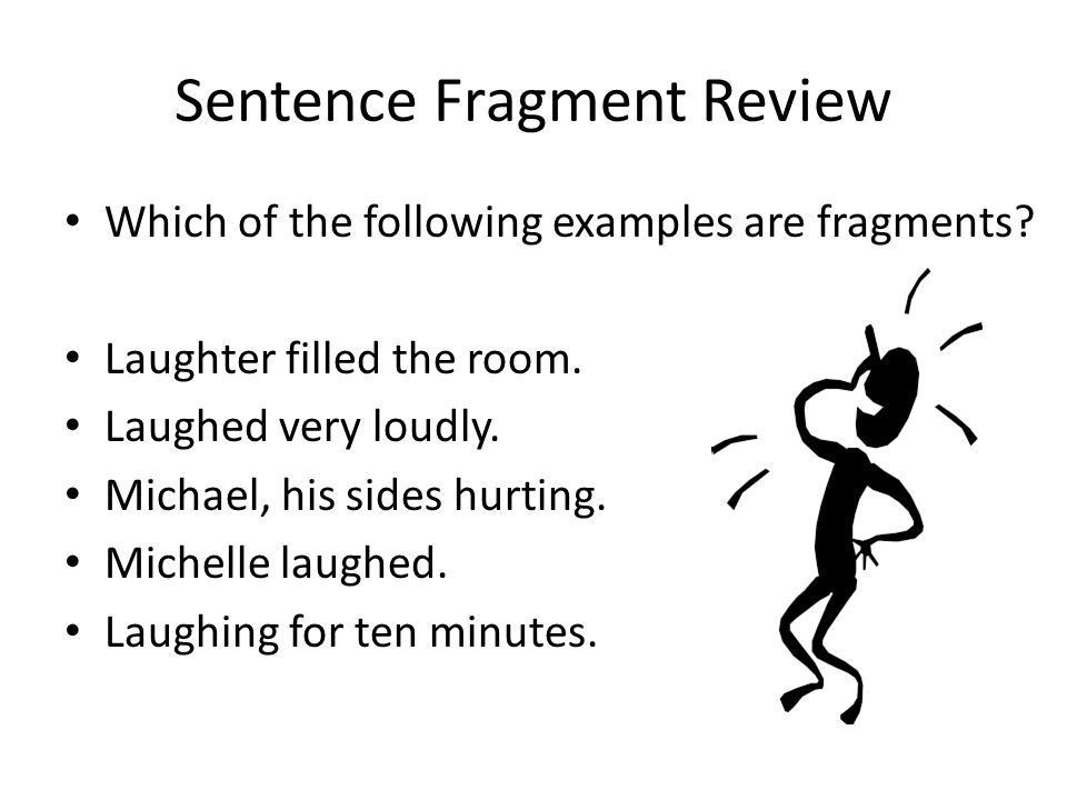 Sentence Fragments Created by Kathryn Reilly. Sentence Fragment ...