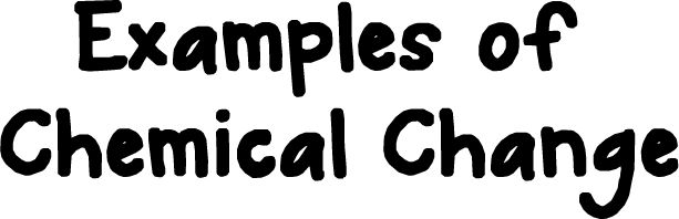 Chemical Change - Examples