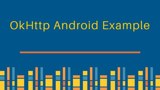 OkHttp Android Example Tutorial - JournalDev