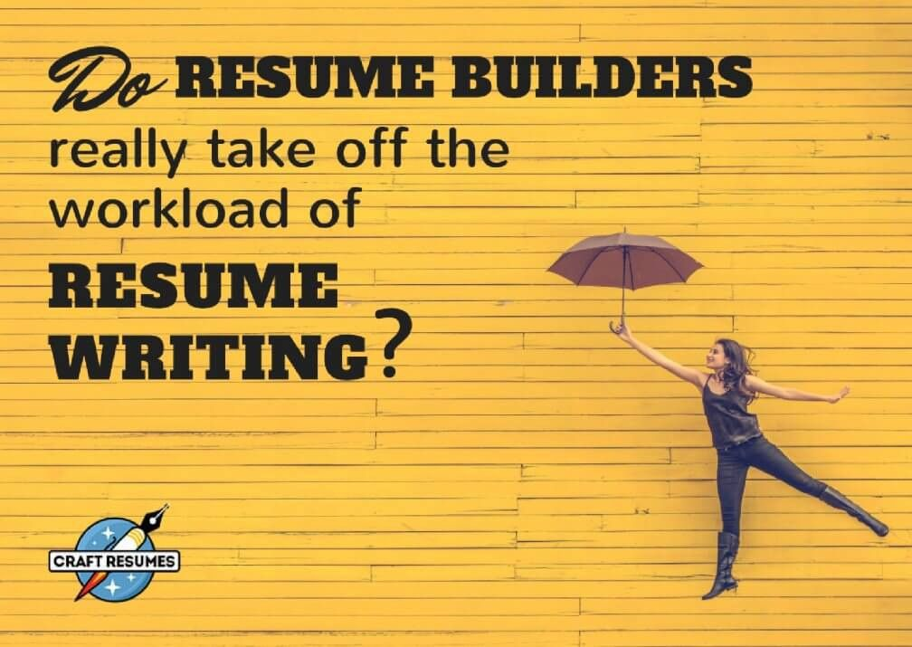 Do resume builders really take off the workload of resume writing?