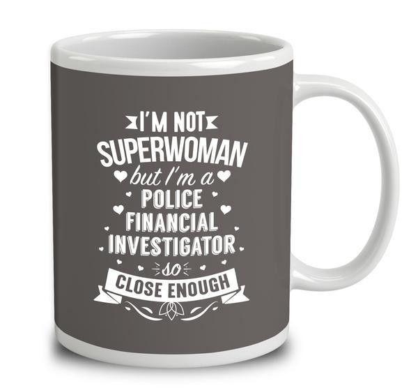 I'm Not Superwoman But I'm A Police Financial Investigator Mug