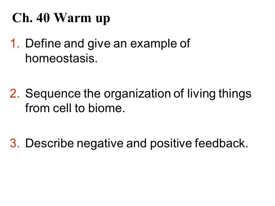 Ch. 40 Warm up 1.Define and give an example of homeostasis. 2 ...