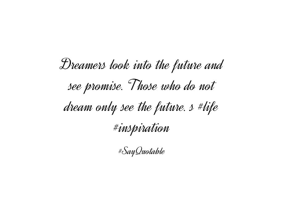 Quote About Dreamers look into the future and see promise. Those ...