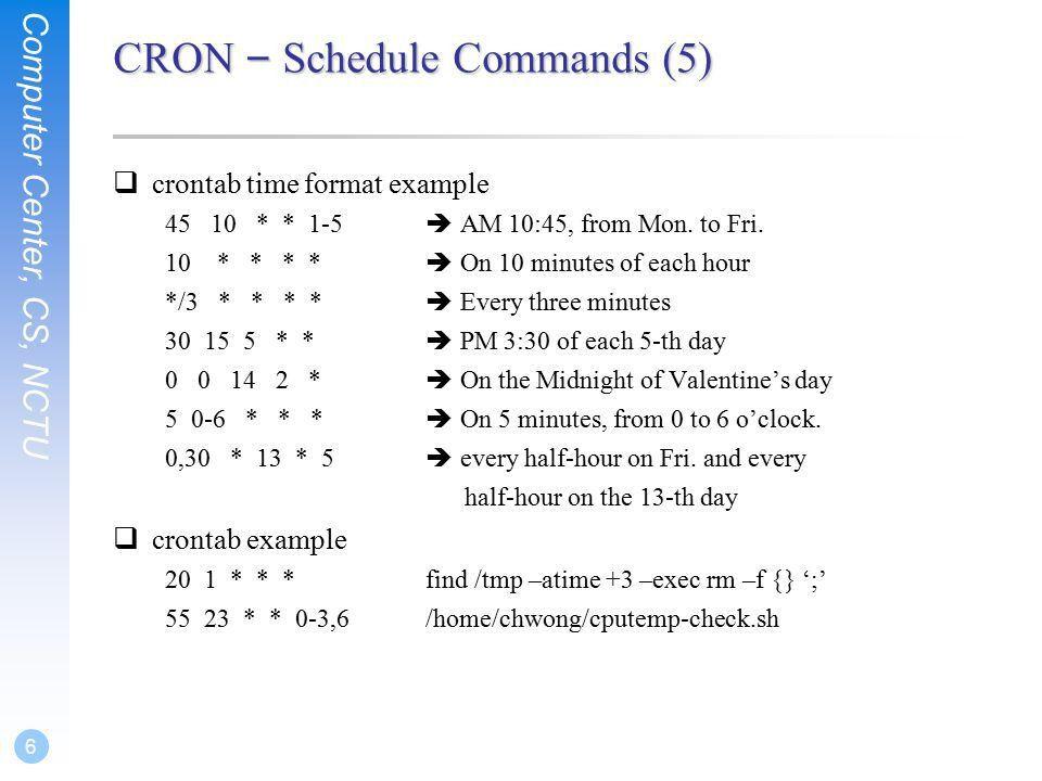 Chapter 9 Periodic Processes. Computer Center, CS, NCTU 2 CRON ...