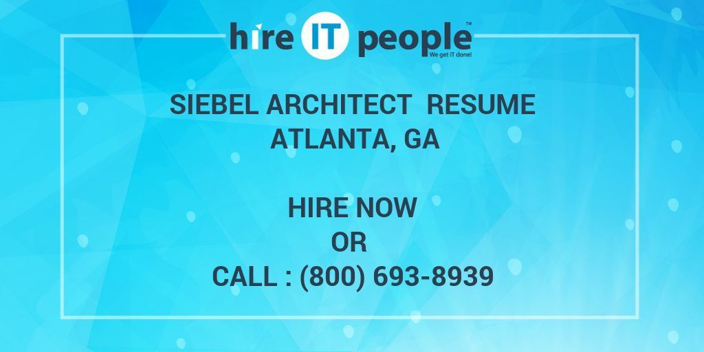 Siebel Architect Resume Atlanta, GA - Hire IT People - We get IT done