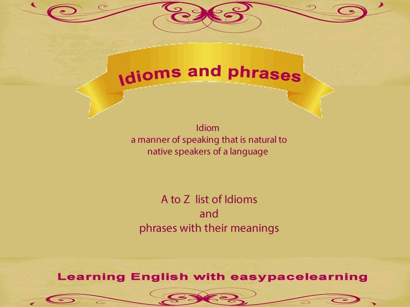 List if Idioms A to Z with examples and meanings English phrases