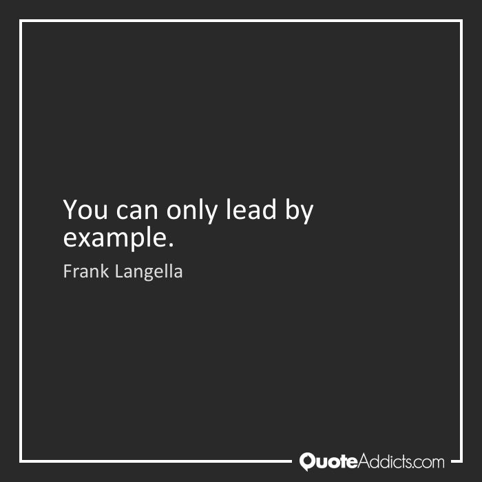 Leaders Lead By Example Quote #253815 | Quote Addicts