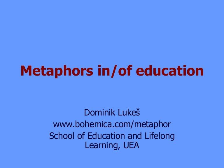 Metaphors in and of Education