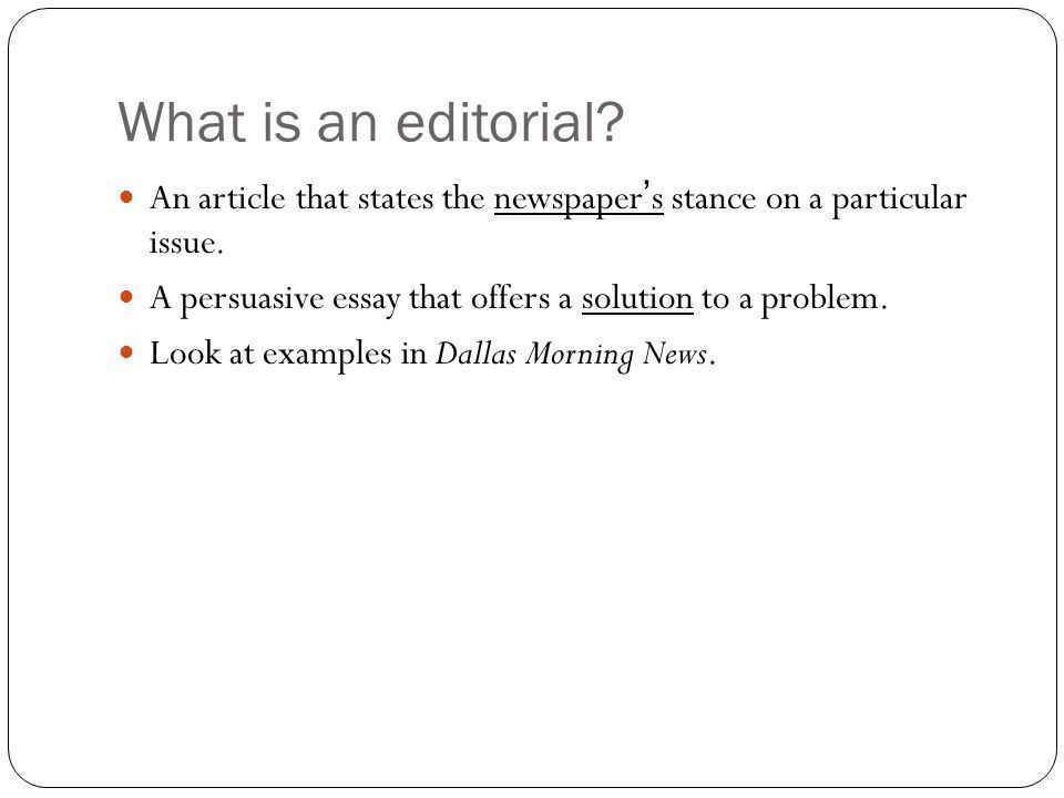 What is an editorial? An article that states the newspaper's ...