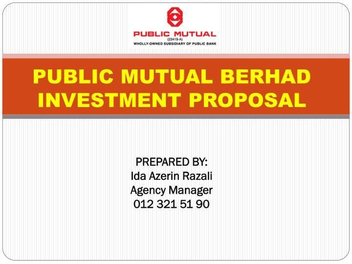 PPT - PUBLIC MUTUAL BERHAD INVESTMENT PROPOSAL PREPARED BY: Ida ...