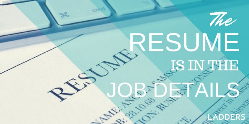 The Resume is in the Job Details | Ladders