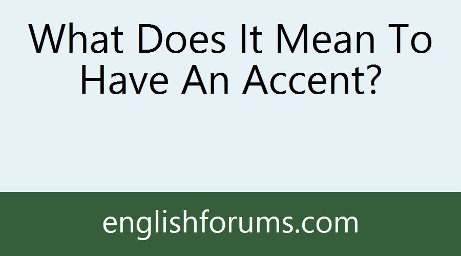 What Does It Mean To Have An Accent?