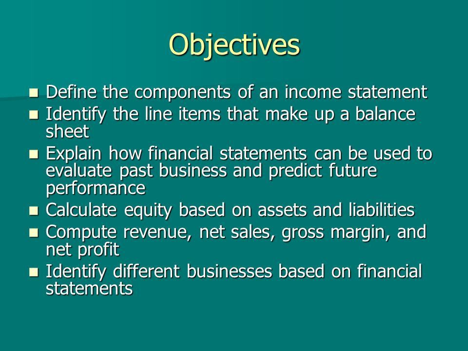 Lesson 15: Financial Statements. Objectives Define the components ...