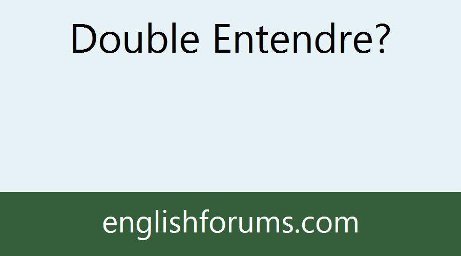 Double Entendre?