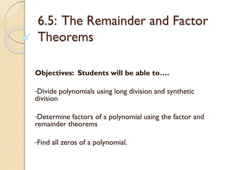 PPT - 6.5: The Remainder and Factor Theorems PowerPoint ...