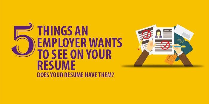 Five things an employer wants to see on your resume - Resume ...