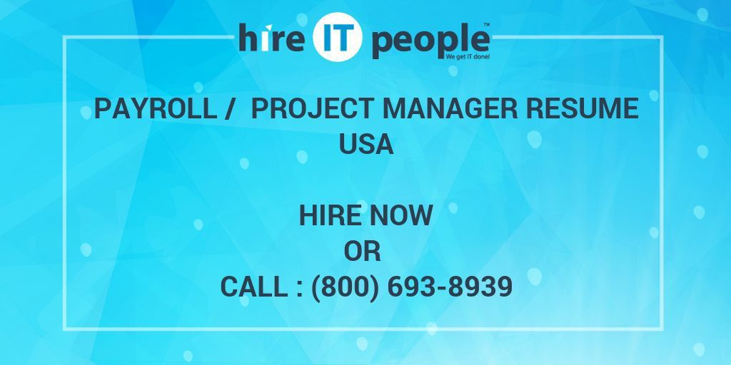 Payroll / Project Manager Resume - Hire IT People - We get IT done
