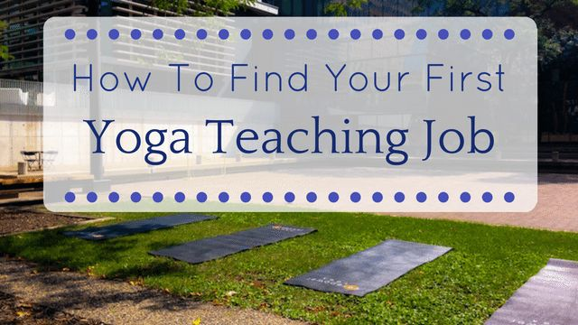 How To Find Your First Yoga Teaching Job - The Yoga Nomads