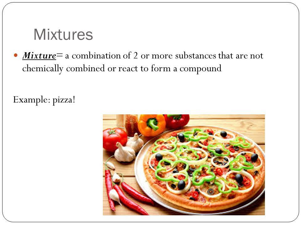 Mixtures Mixture= a combination of 2 or more substances that are ...