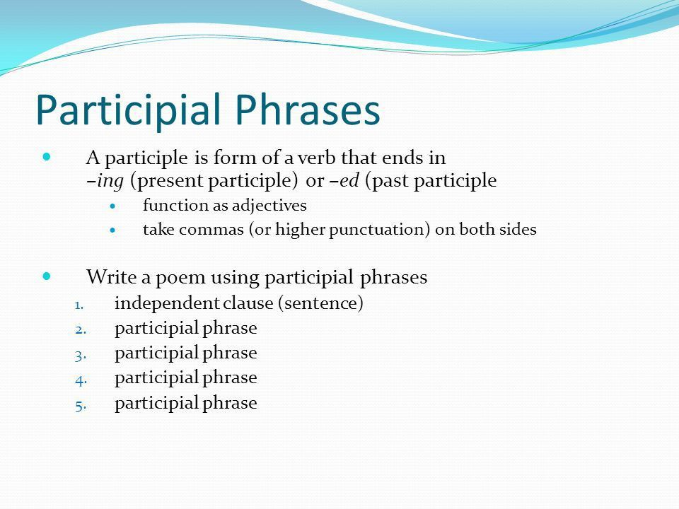 Participial Phrases A participle is form of a verb that ends in ...