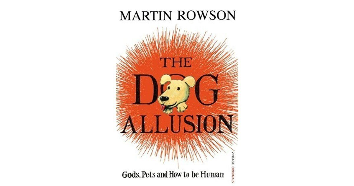 The Dog Allusion: Pets, Gods and How to be Human by Martin Rowson