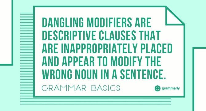 How to Eliminate Dangling Modifiers from Your Writing | Grammarly Blog