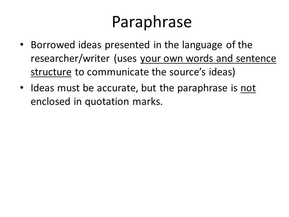 Secondary Sources: Paraphrasing. Paraphrase Borrowed ideas ...
