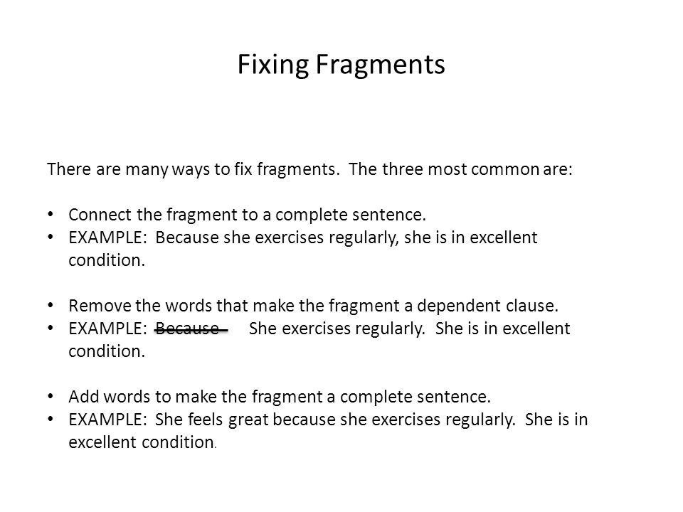 Fragments and Run-ons. Fragments Fragments are incomplete thoughts ...