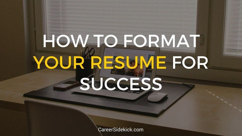 How To Format Your Resume For Success • Career Sidekick