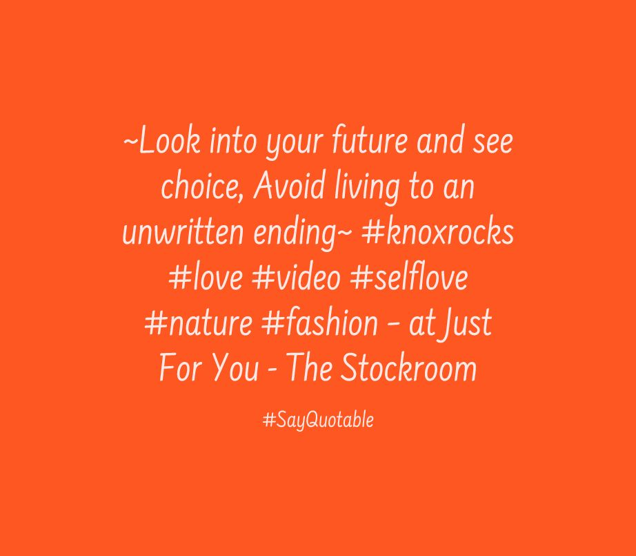 Quote About ~Look into your future and see choice, Avoid living to ...